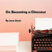 On Becoming a Dinosaur | [Java Davis]