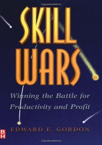 Skill Wars: Winning the Battle for Productivity and Profit