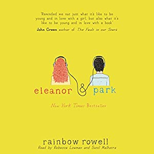 Eleanor & Park Audiobook by Rainbow Rowell Narrated by Rebecca Lowman, Sunil Malhotra