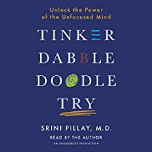 Tinker Dabble Doodle Try: Unlock the Power of the Unfocused Mind Audiobook by Srini Pillay Narrated by Srini Pillay
