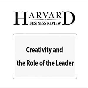 Creativity and the Roles of the Leader (Harvard Business Review) | [Teresa M. Amabile, Mukti Khaire, Harvard Business Review]