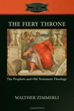 The Fiery Throne The Prophets and Old Testament Theology Fortress Classics in Biblical Studies