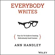 Everybody Writes: Your Go-To Guide to Creating Ridiculously Good Content | [Ann Handley]