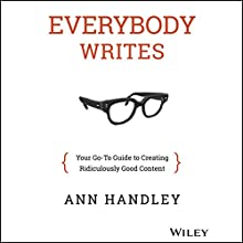 Everybody Writes: Your Go-To Guide to Creating Ridiculously Good Content (       UNABRIDGED) by Ann Handley Narrated by Cynthia Barrett