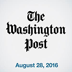 Top Stories Daily from The Washington Post, August 28, 2016 Audiomagazin von  The Washington Post Gesprochen von:  The Washington Post