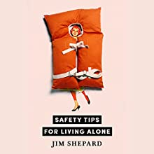 Safety Tips for Living Alone (       UNABRIDGED) by Jim Shepard, Joshua Ferris Narrated by Anthony Haden Salerno