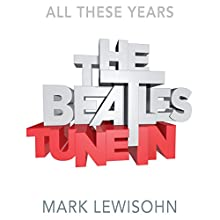 The Beatles - All These Years: Volume One: Tune In (       UNABRIDGED) by Mark Lewisohn Narrated by Clive Mantle