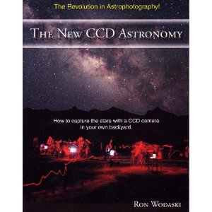 The New CCD Astronomy: How to Capture the Stars With a CCD Camera in Your Own Backyard
