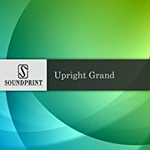 Upright Grand  by Tim Wilson Narrated by Barbara Bogaev, Tim Wilson