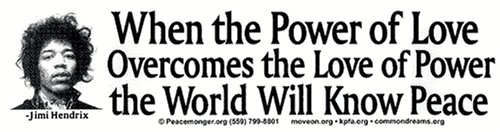 Jimi Hendrix - When the Power of Love Overcomes the Love of Power the World Will Know Peace. Bumper Sticker