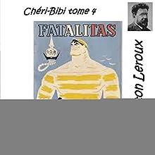 Fatalitas (Chéri-Bibi 4) | Livre audio Auteur(s) : Gaston Leroux Narrateur(s) : Emmanuelle Lemée