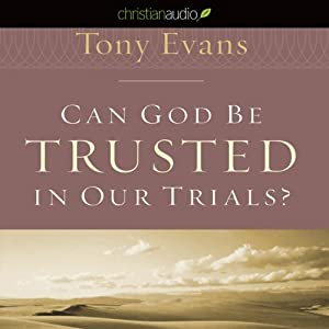 Can God Be Trusted in our Trials | [Tony Evans]