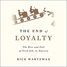 The End of Loyalty: The Rise and Fall of Good Jobs in America Audiobook by Rick Wartzman Narrated by Rick Wartzman