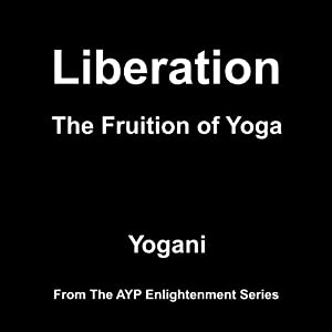 Liberation: The Fruition of Yoga | [ Yogani]