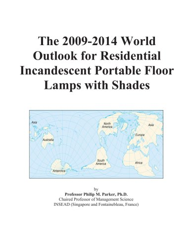 The 2009-2014 World Outlook for Residential Incandescent Portable Floor Lamps with Shades