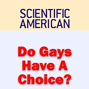Do Gays Have a Choice?: Scientific American Mind | [Robert Epstein, Scientific American]