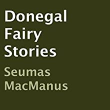 Donegal Fairy Stories (       UNABRIDGED) by Seumas MacManus Narrated by Lydian Blossom
