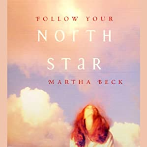 Follow Your North Star | [Martha Beck]