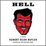 Hell: A Novel | Robert Olen Butler