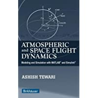 Atmospheric and Space Flight Dynamics: Modeling and Simulation with MATLAB® and Simulink® (Modeling and Simulation in Science, Engineering and Technology)