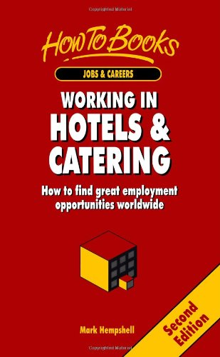 Working in Hotels & Catering: How to Find Great Employment Opportunities Worldwide (Jobs & Careers)
