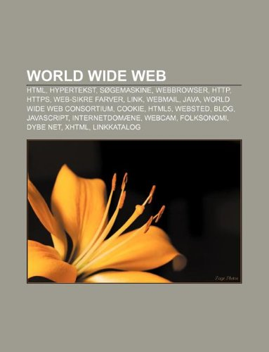 World Wide Web: HTML, Hypertekst, Søgemaskine, Webbrowser, HTTP, HTTPS, Web-sikre farver, Link, Webmail, Java, World Wide Web Consortium (Danish Edition)
