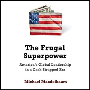 The Frugal Superpower: America's Leadership in a Cash-Strapped Era | [Michael Mandelbaum]