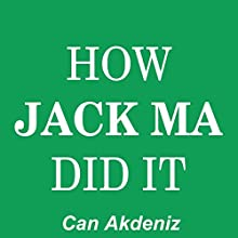How Jack Ma Did It: An Analysis of Ali Baba's Success: Best Business Books (       UNABRIDGED) by Can Akdeniz Narrated by Andrea Erickson