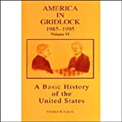 A Basic History of the United States, Vol. 6: America in Gridlock: 1985-1995 | [Clarence B. Carson]