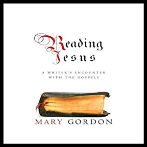 Reading Jesus: A Writer's Encounter with the Gospels | [Mary Gordon]
