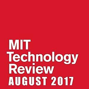 August 2017 Audiomagazin von  Technology Review Gesprochen von: Todd Mundt