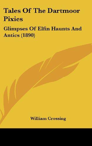Tales Of The Dartmoor Pixies: Glimpses Of Elfin Haunts And Antics (1890)