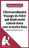 L'Extraordinaire Voyage du fakir qui �tait rest� coinc� dans une armoire Ikea de Romain Pu�rtolas: R�sum� complet et analyse d�taill�e de l'oeuvre (Fiche de lecture)