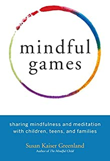 Book Cover: Mindful Games: Sharing Mindfulness and Meditation with Children, Teens, and Families
