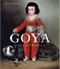 Goya: Obra pictorica/ Pictorical Works (Spanish Edition) by Serraller, Francisco Calvo (2009) Hardcover