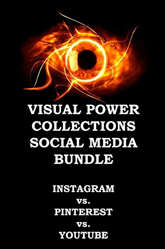 VISUAL POWER COLLECTIONS – SOCIAL MEDIA BUNDLE: INSTAGRAM vs. PINTEREST vs. YOUTUBE – MARKETING EDITION