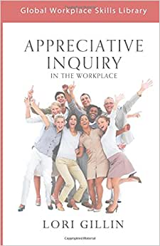 Appreciative Inquiry: In The Workplace (Global Workplace Skills Library)