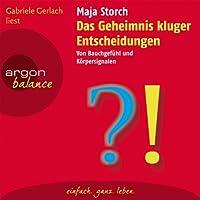Das Geheimnis kluger Entscheidungen: Von Bauchgefühl und Körpersignalen Hörbuch