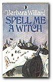 Spell Me a Witch (034026540X) by Barbara Willard
