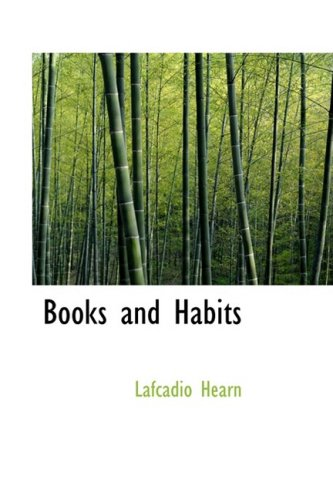 Books and Habits: from the Lectures of Lafcadio Hearn