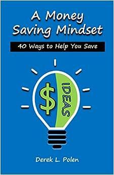 A Money Saving Mindset: 40 Ways To Help You Save