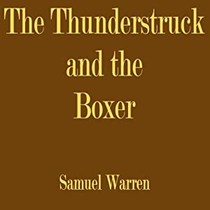 The Thunderstruck and the Boxer | [Samuel Warren]