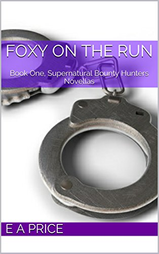 E A Price - Foxy On The Run: Book One, Supernatural Bounty Hunters Novellas