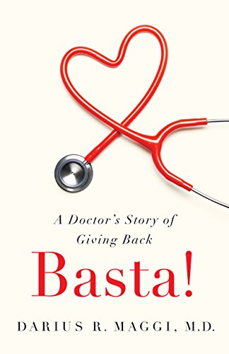 Darius R. Maggi - Basta!: A Doctor's Story of Giving Back