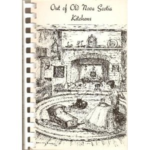 Out of Old Nova Scotia Kitchens - A Collection of Traditional Recipes of Nova Scotia and the Story of the People who Cooked Them PDF