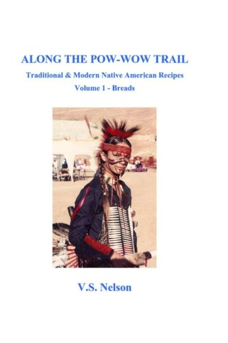 Along the Pow-Wow Trail: Traditional & Modern Native American Recipes (Along the Pow-Wow Trail - Breads) (Volume 1) by Virginia Susan Nelson