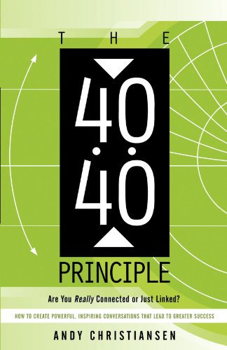 The 40:40 Principle: Are You Really Connected or Just Linked? How to Create Powerful, Inspiring Conversations that Lead
