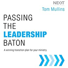 Passing the Leadership Baton: A Winning Transition Plan for Your Ministry (       UNABRIDGED) by Tom Mullins Narrated by Ben Holland
