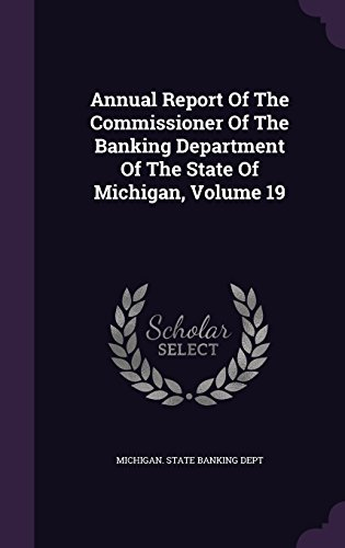 Annual Report Of The Commissioner Of The Banking Department Of The State Of Michigan, Volume 19