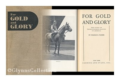 For Gold and Glory: The Story of Thoroughbred Racing in America, Charles Parmer